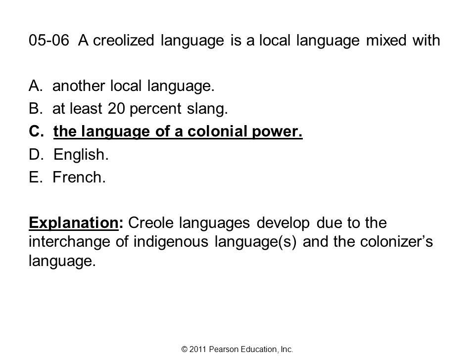 © 2011 Pearson Education, Inc. 05-06 A creolized language is a local language mixed with A.