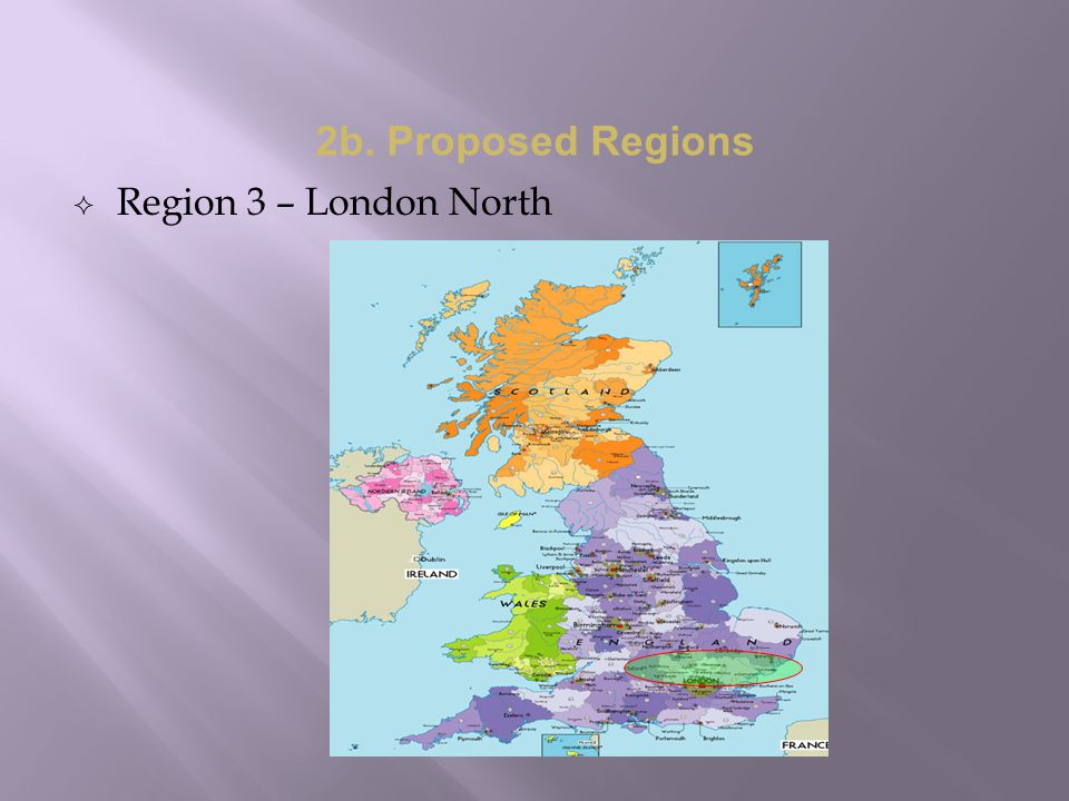 2b. Proposed Regions  Region 3 – London North