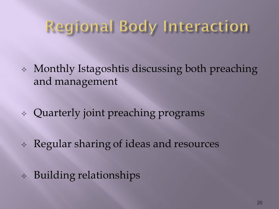  Monthly Istagoshtis discussing both preaching and management  Quarterly joint preaching programs  Regular sharing of ideas and resources  Building relationships 20