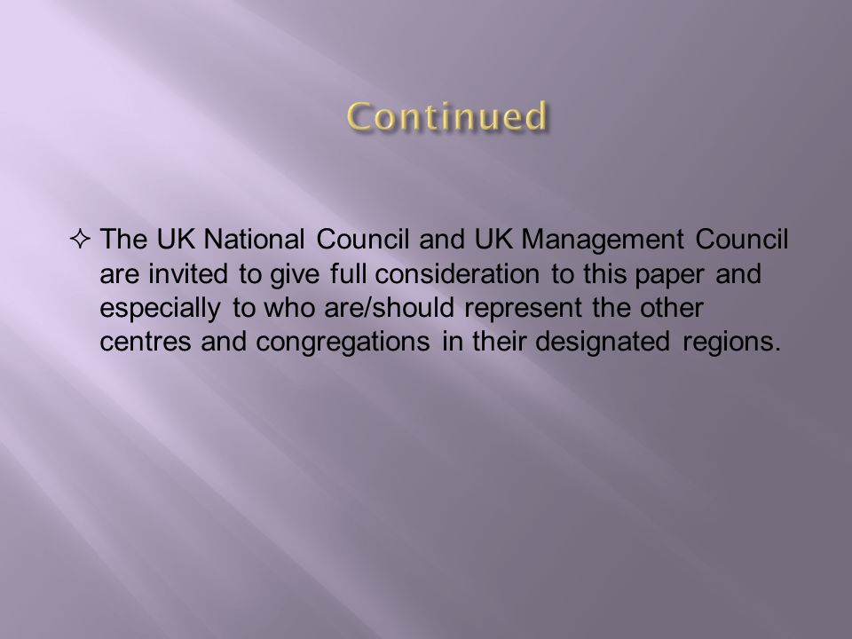  The UK National Council and UK Management Council are invited to give full consideration to this paper and especially to who are/should represent the other centres and congregations in their designated regions.
