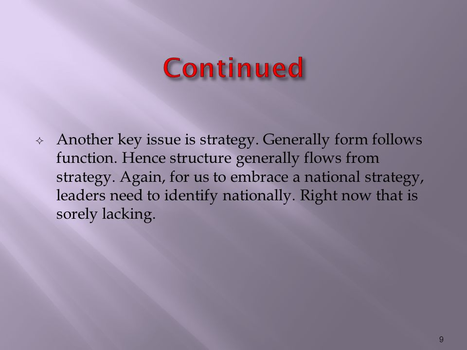  Another key issue is strategy. Generally form follows function.