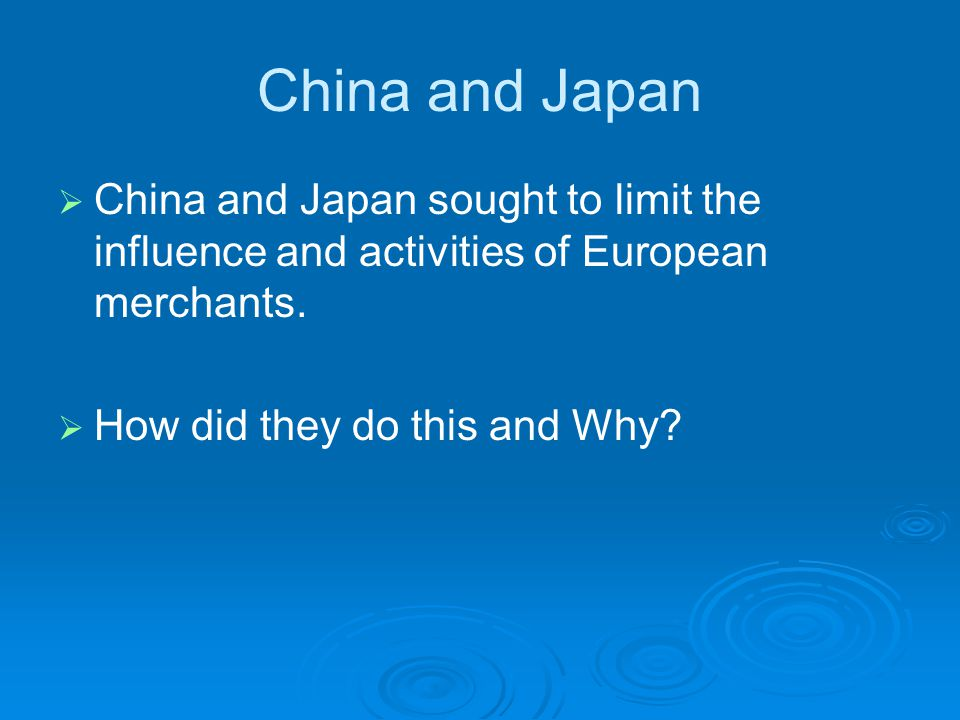   China and Japan sought to limit the influence and activities of European merchants.