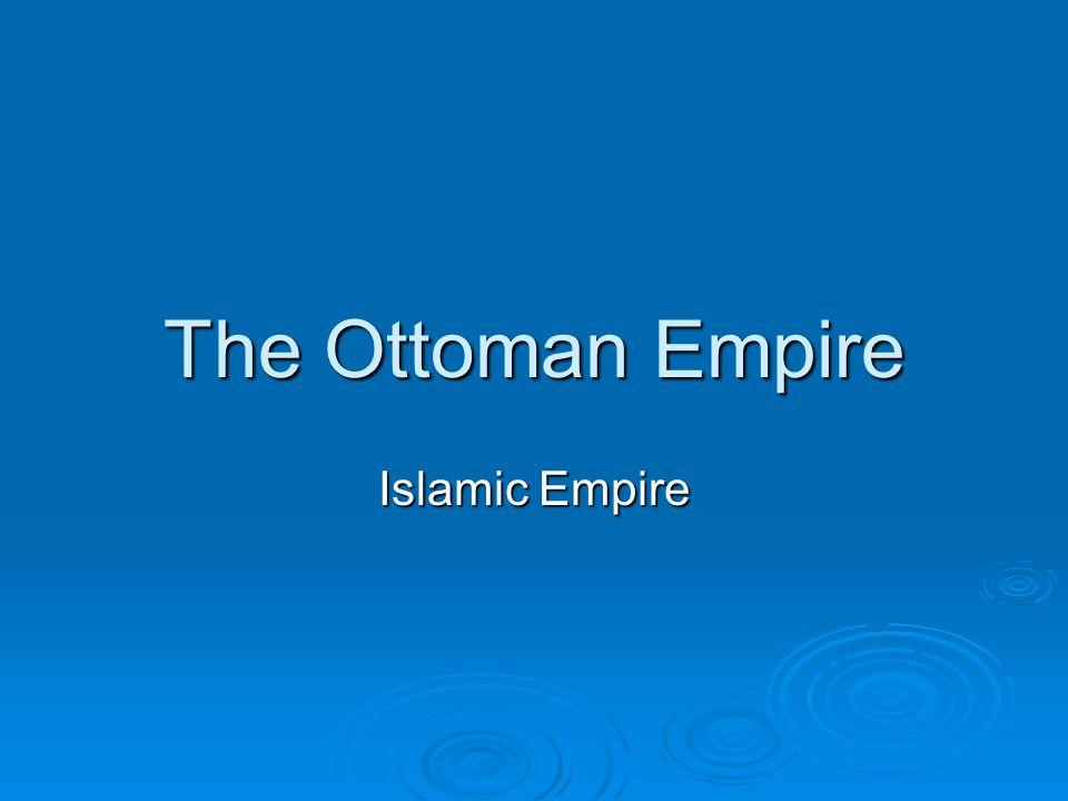 The Ottoman Empire Islamic Empire