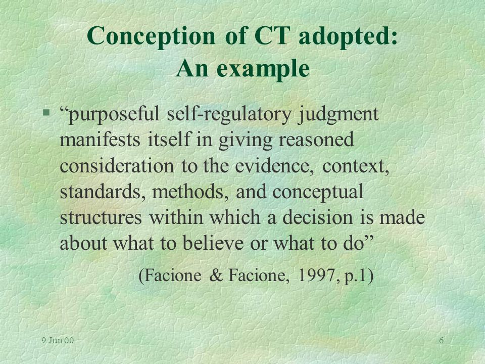 9 Jun 005 Justifications for adopting a particular conception of CT §Is the definition broad enough to encompass the key features of CT? §Is the defin