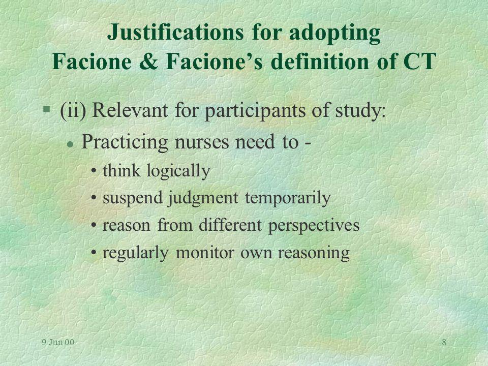 9 Jun 007 Justifications for adopting Facione & Facione's definition of CT §(i) Broad enough to encompass: l deductive-inductive reasoning l problem-s
