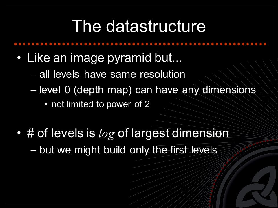 The datastructure Like an image pyramid but...