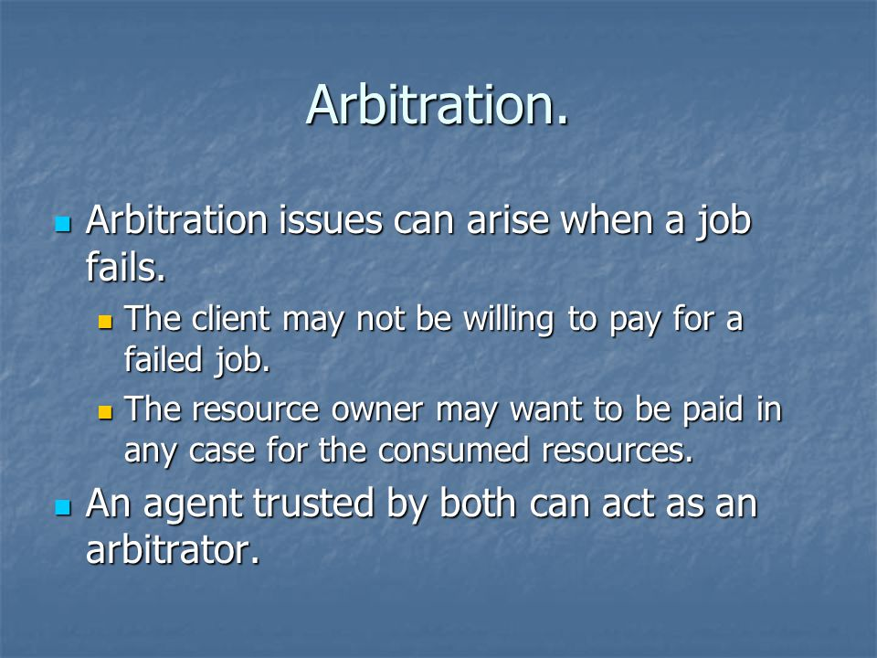 Arbitration. Arbitration issues can arise when a job fails.