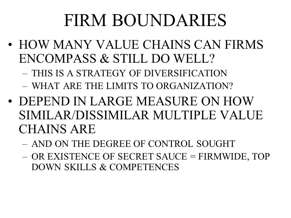 FIRM BOUNDARIES HOW MANY VALUE CHAINS CAN FIRMS ENCOMPASS & STILL DO WELL.