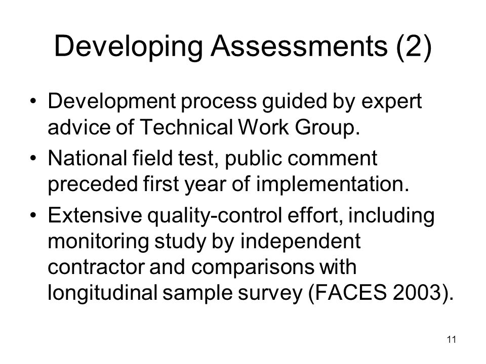 11 Developing Assessments (2) Development process guided by expert advice of Technical Work Group.