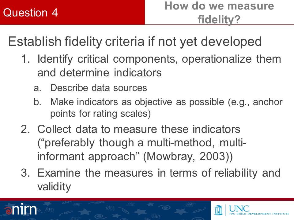 How do we measure fidelity. Establish fidelity criteria if not yet developed 1.