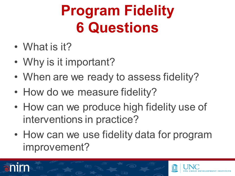 Program Fidelity 6 Questions What is it. Why is it important.