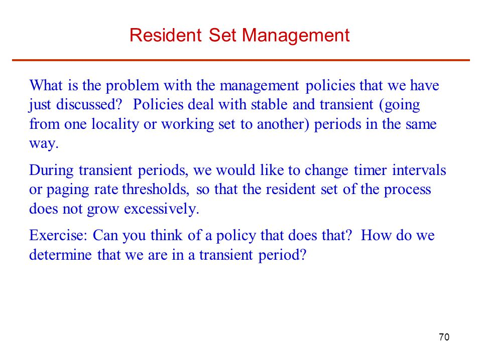 70 Resident Set Management What is the problem with the management policies that we have just discussed.