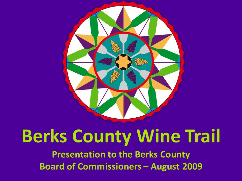 Berks County Wine Trail Presentation to the Berks County Board of Commissioners – August 2009
