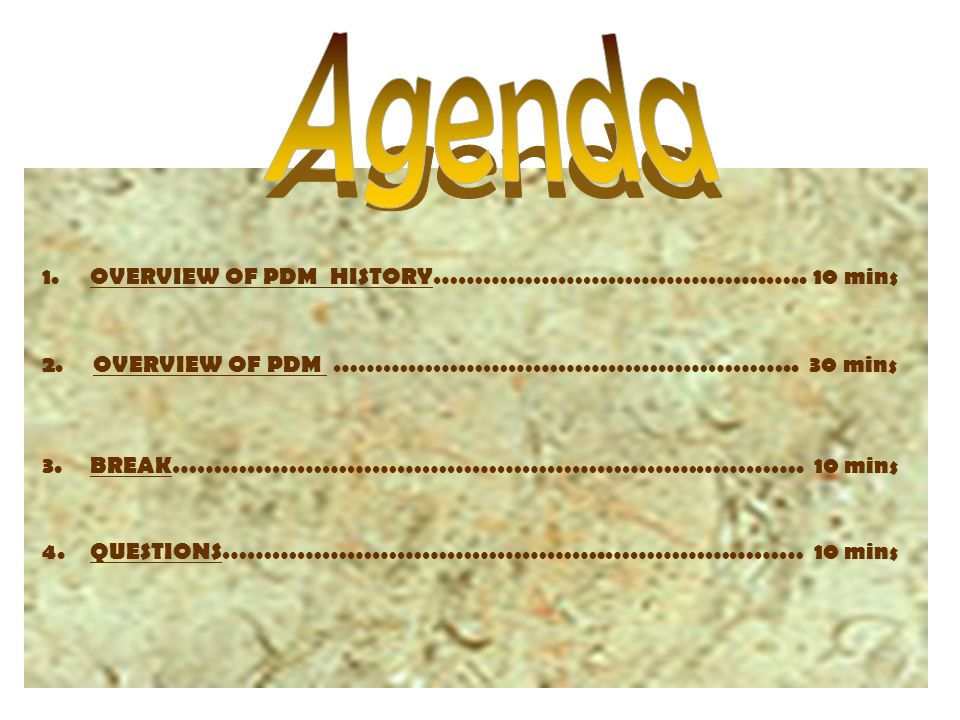 1.OVERVIEW OF PDM HISTORY………………………………….….. 10 mins 2.