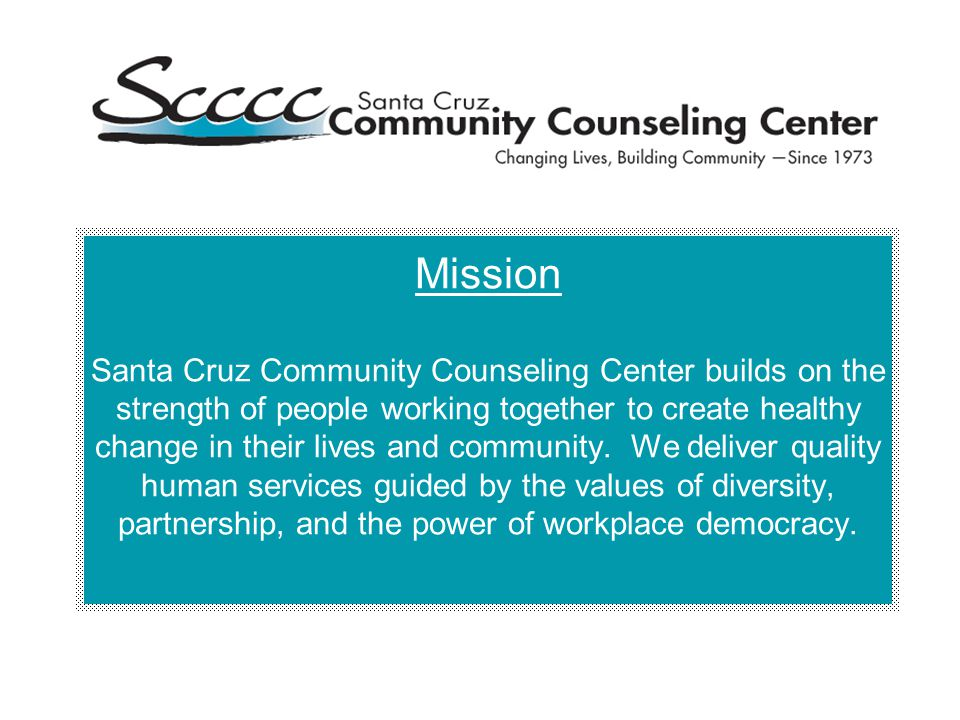 Mission Santa Cruz Community Counseling Center builds on the strength of people working together to create healthy change in their lives and community.