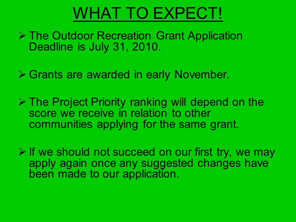 WHAT TO EXPECT.  The Outdoor Recreation Grant Application Deadline is July 31, 2010.