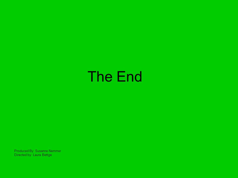 The End Produced By: Susanne Nemmer Directed by: Laura Bettge