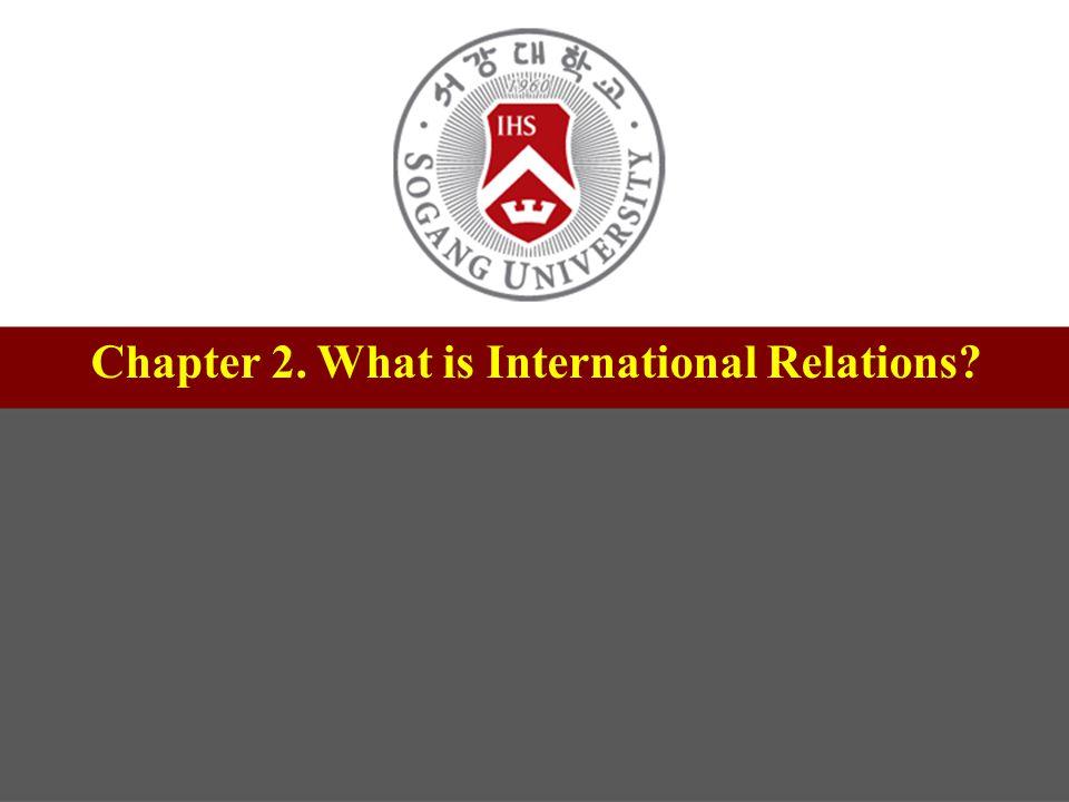 1 제목 서강대학교 교수학습센터 부소장 정유성 Chapter 2. What is International Relations?