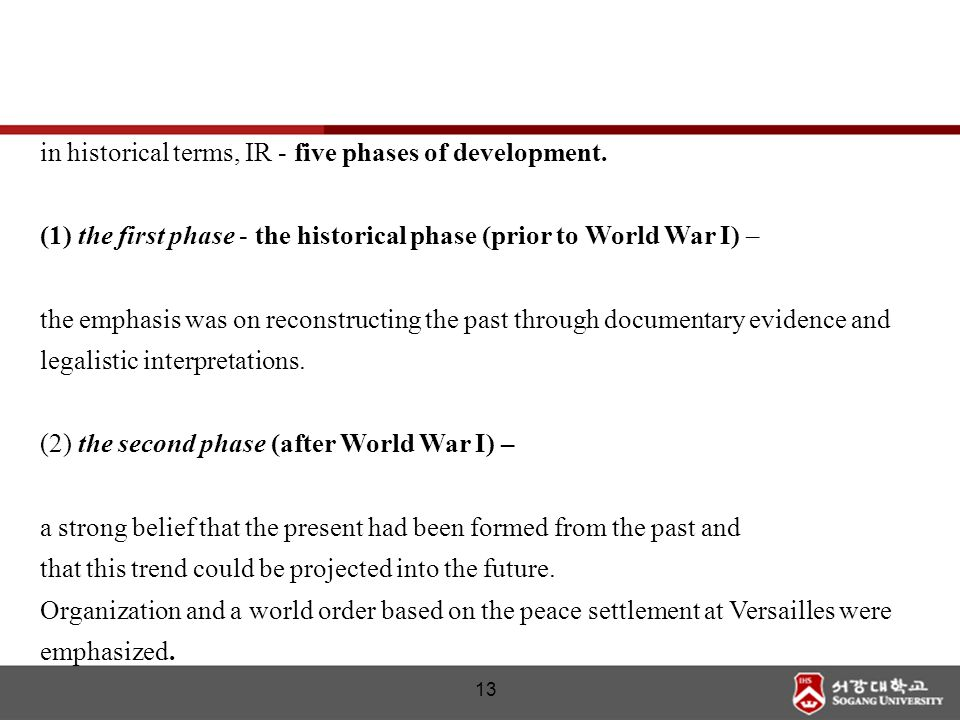 13 in historical terms, IR - five phases of development. (1) the first phase - the historical phase (prior to World War I) – the emphasis was on recon
