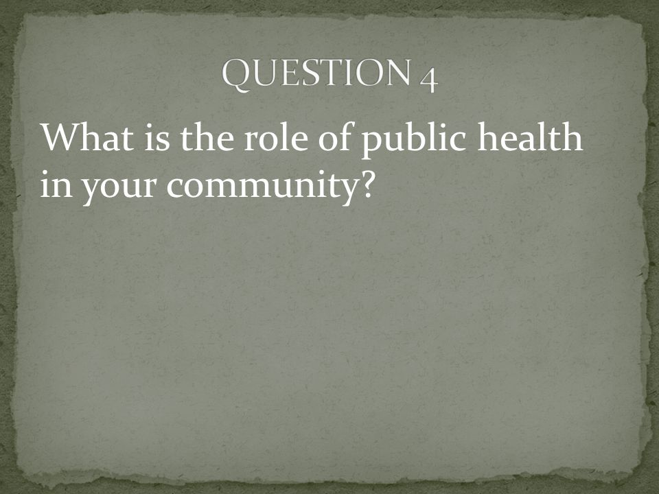 What is the role of public health in your community?