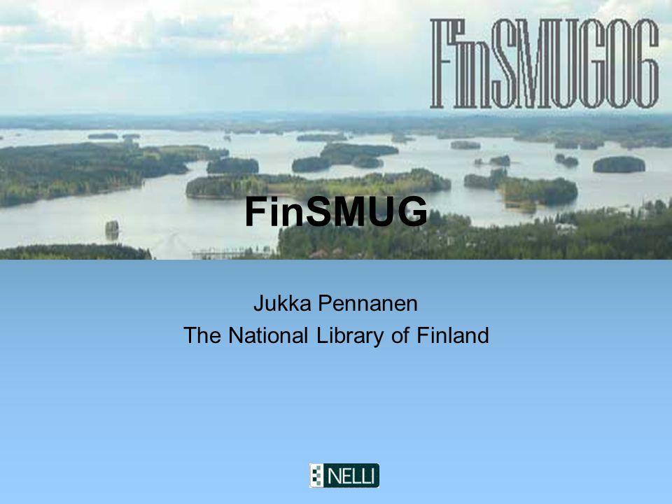 The National Library of Finland FinSMUG Jukka Pennanen The National Library of Finland
