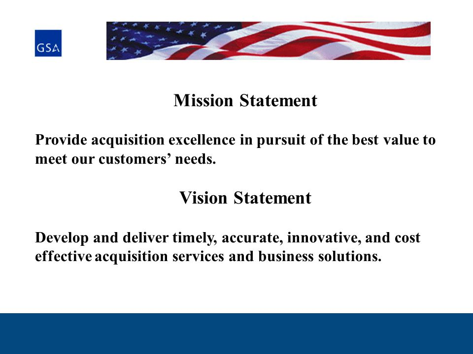Mission Statement Provide acquisition excellence in pursuit of the best value to meet our customers' needs.