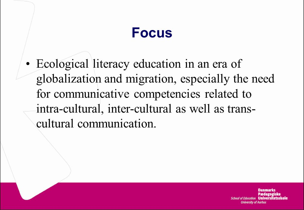 Focus Ecological literacy education in an era of globalization and migration, especially the need for communicative competencies related to intra-cult