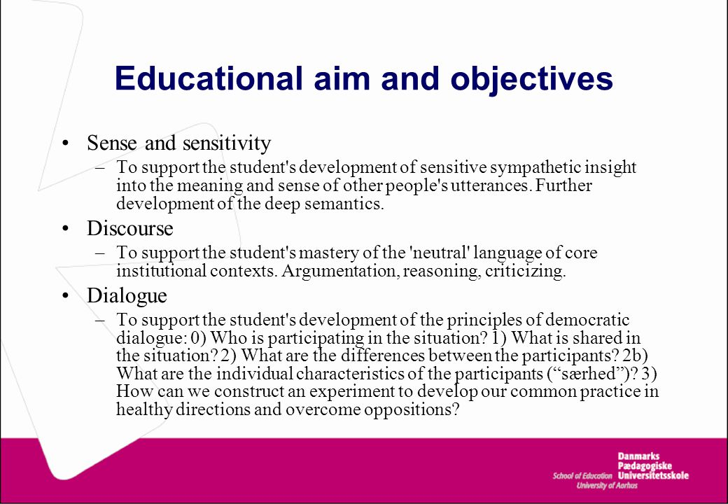 Educational aim and objectives Sense and sensitivity –To support the student's development of sensitive sympathetic insight into the meaning and sense