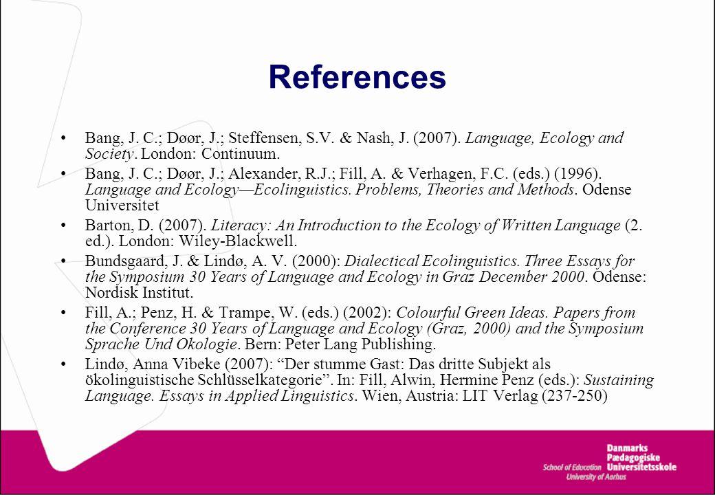 References Bang, J. C.; Døør, J.; Steffensen, S.V. & Nash, J. (2007). Language, Ecology and Society. London: Continuum. Bang, J. C.; Døør, J.; Alexand