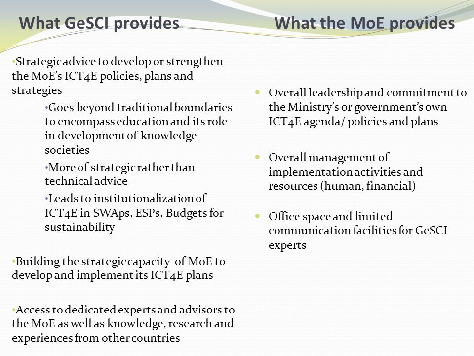 What GeSCI provides Strategic advice to develop or strengthen the MoE's ICT4E policies, plans and strategies Goes beyond traditional boundaries to enc