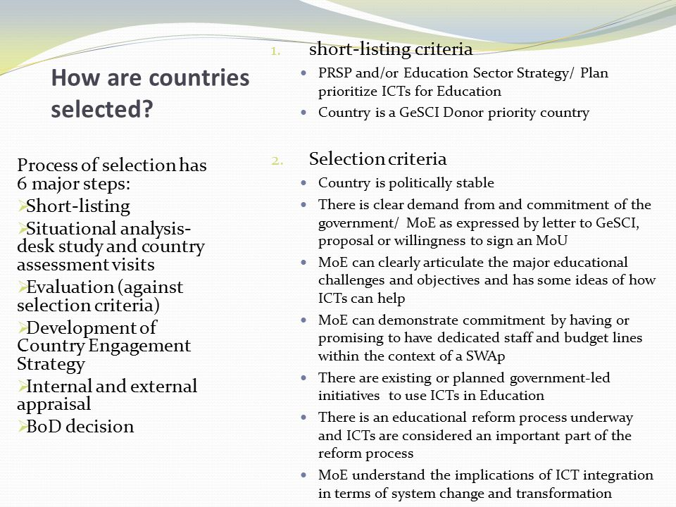 How are countries selected? Process of selection has 6 major steps:  Short-listing  Situational analysis- desk study and country assessment visits 