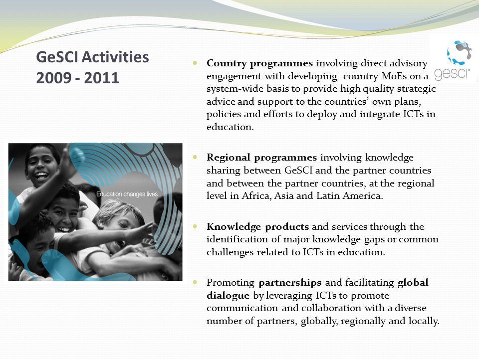 GeSCI Activities 2009 - 2011 Country programmes involving direct advisory engagement with developing country MoEs on a system-wide basis to provide hi