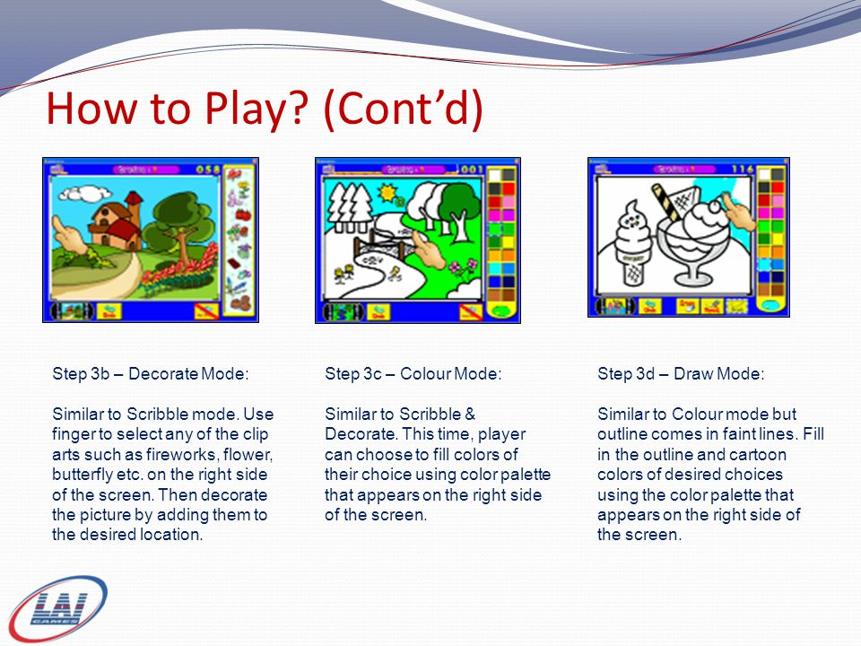 How to Play. (Cont'd) Step 3b – Decorate Mode: Similar to Scribble mode.