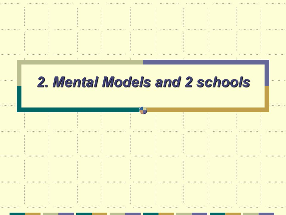 2. Mental Models and 2 schools