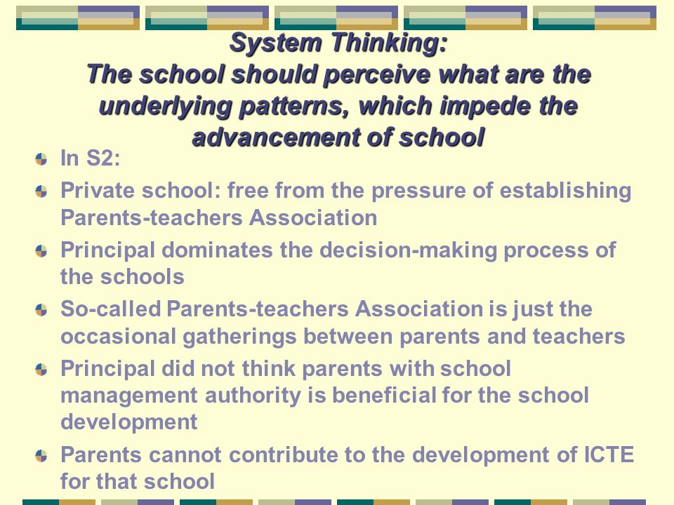 System Thinking: The school should perceive what are the underlying patterns, which impede the advancement of school In S2: Private school: free from