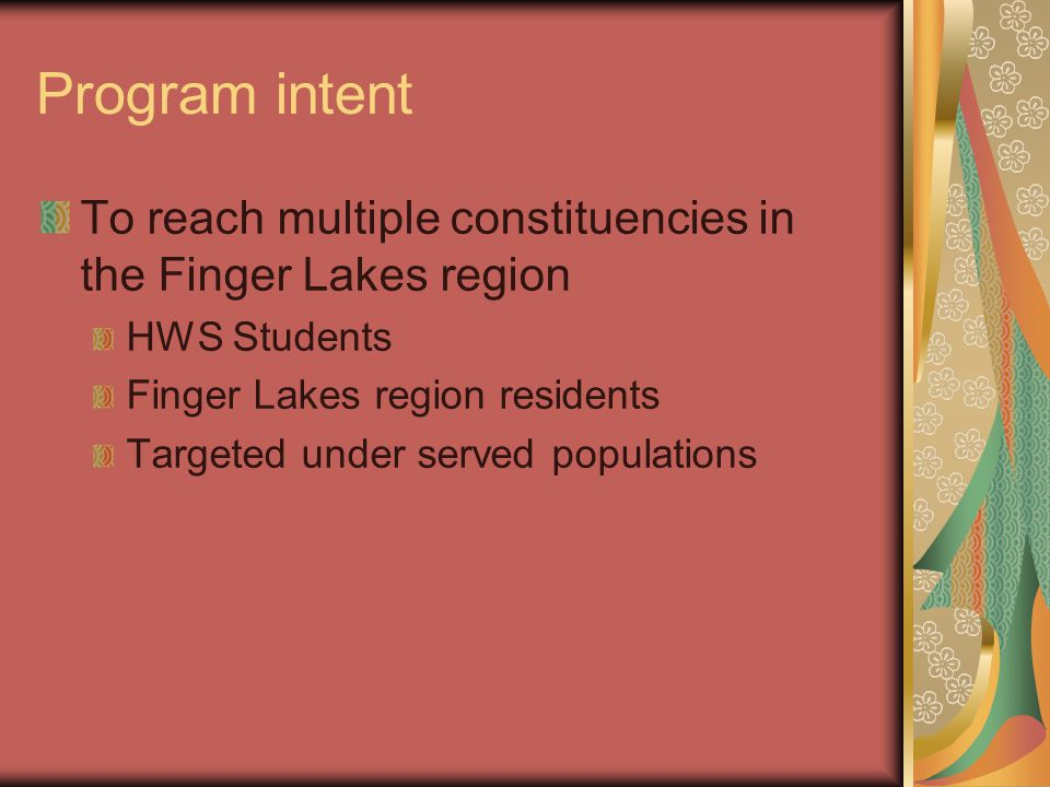 Program intent To reach multiple constituencies in the Finger Lakes region HWS Students Finger Lakes region residents Targeted under served population