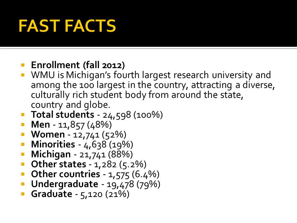 Enrollment (fall 2012)  WMU is Michigan's fourth largest research university and among the 100 largest in the country, attracting a diverse, cultur