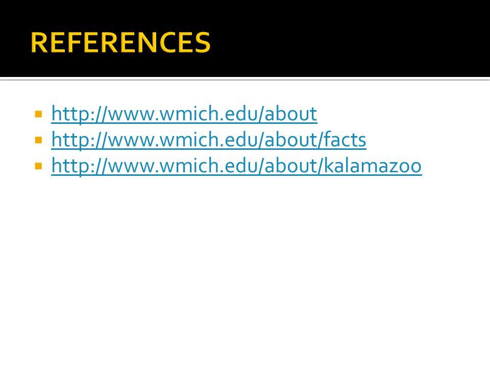  http://www.wmich.edu/about http://www.wmich.edu/about  http://www.wmich.edu/about/facts http://www.wmich.edu/about/facts  http://www.wmich.edu/about/kalamazoo http://www.wmich.edu/about/kalamazoo