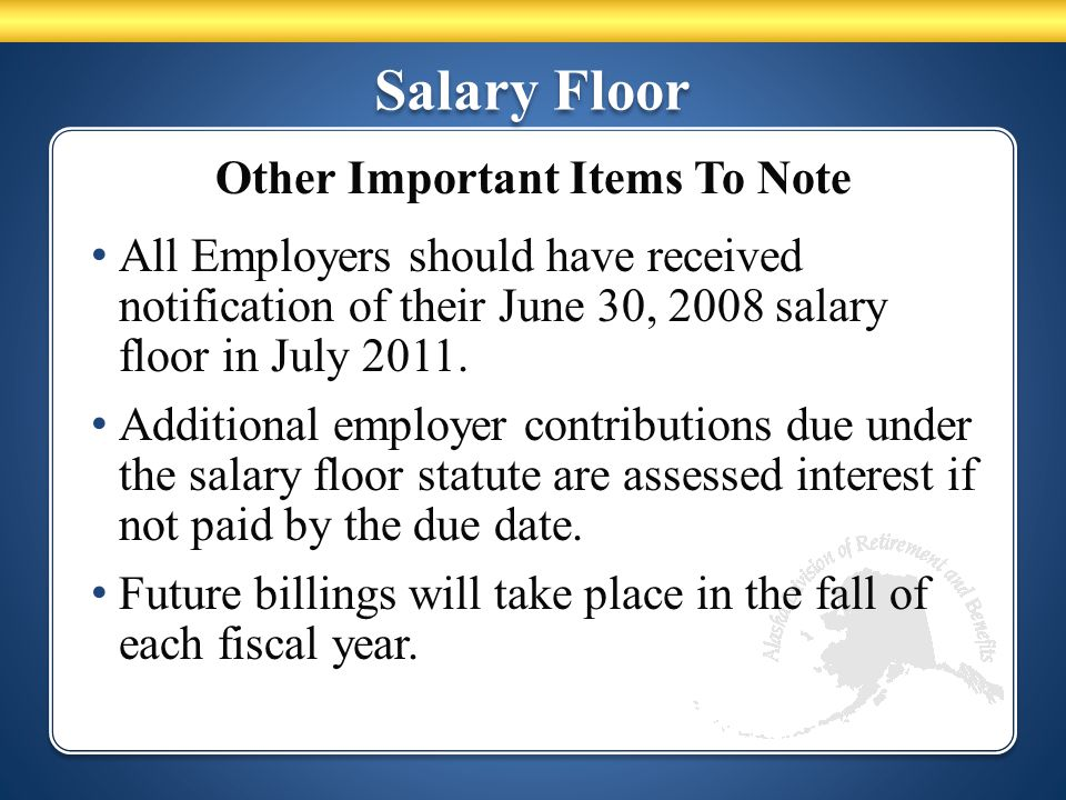 Salary Floor Other Important Items To Note All Employers should have received notification of their June 30, 2008 salary floor in July 2011.