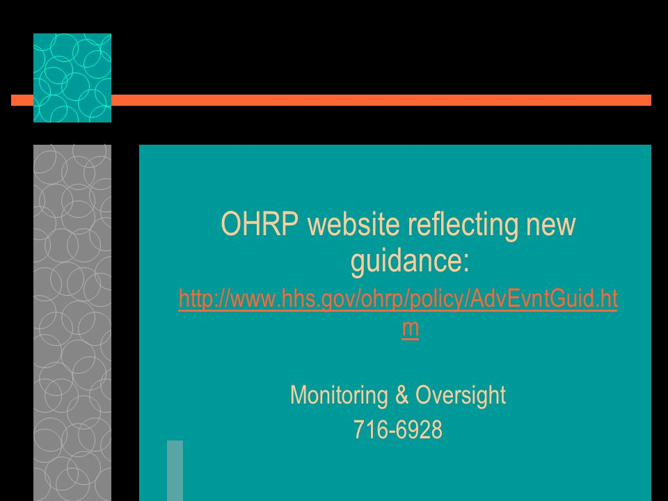 OHRP website reflecting new guidance: http://www.hhs.gov/ohrp/policy/AdvEvntGuid.ht m Monitoring & Oversight 716-6928