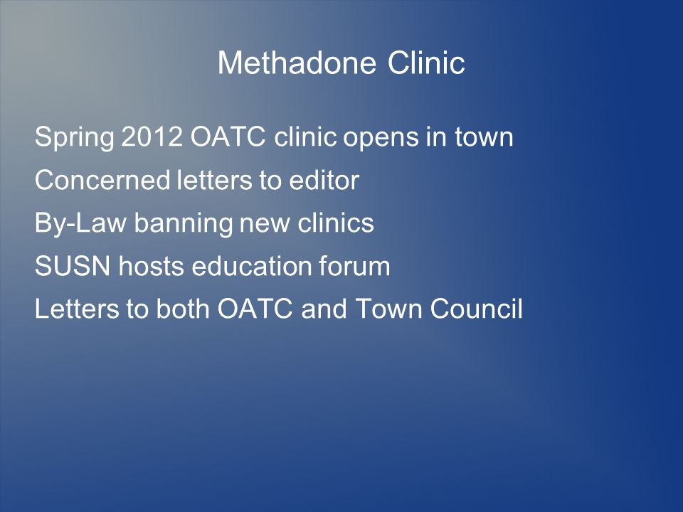 Methadone Clinic Spring 2012 OATC clinic opens in town Concerned letters to editor By-Law banning new clinics SUSN hosts education forum Letters to both OATC and Town Council