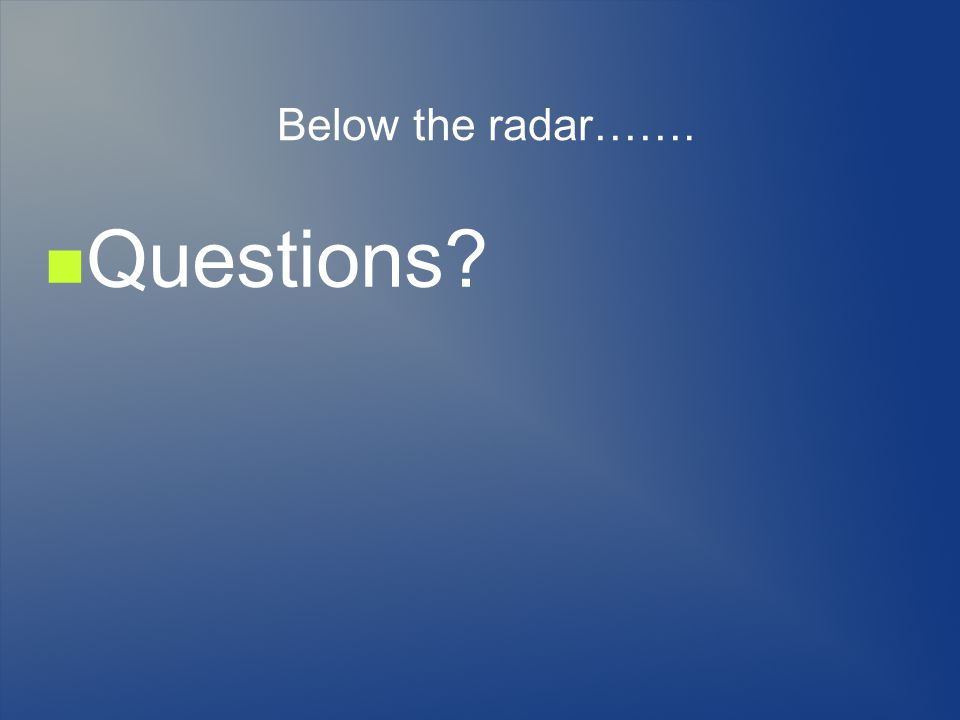 Below the radar……. Questions