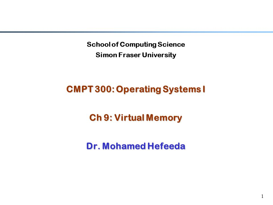 1 School of Computing Science Simon Fraser University CMPT 300: Operating Systems I Ch 9: Virtual Memory Dr. Mohamed Hefeeda