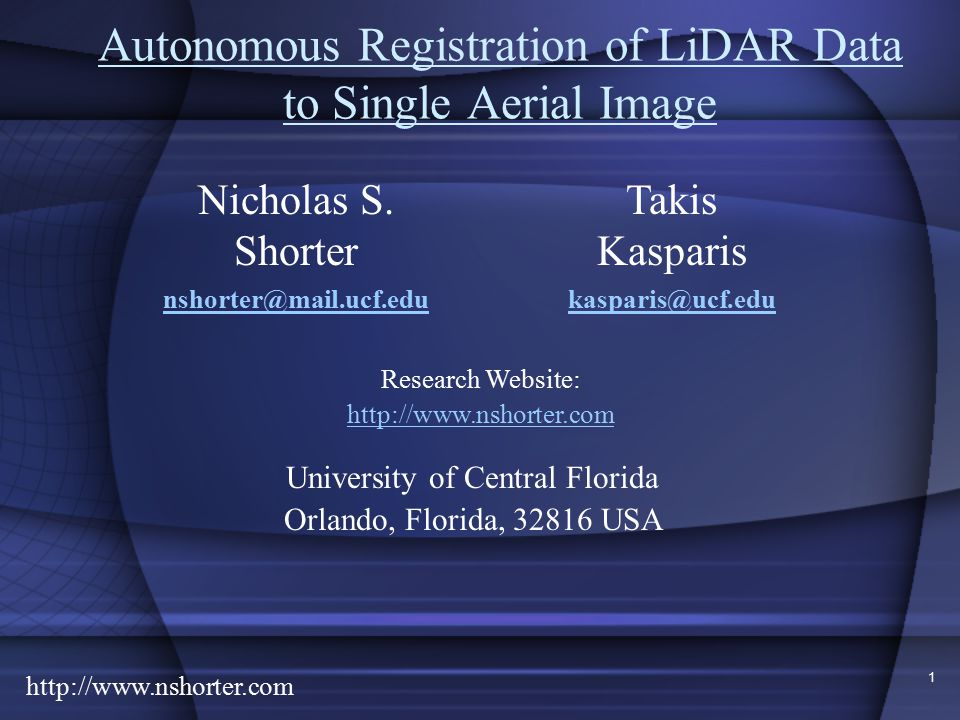 http://www.nshorter.com 1 Autonomous Registration of LiDAR Data to Single Aerial Image Takis Kasparis kasparis@ucf.edu Nicholas S.
