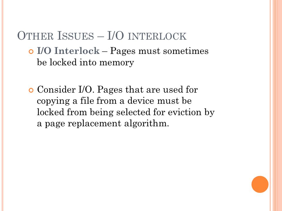 O THER I SSUES – I/O INTERLOCK I/O Interlock – Pages must sometimes be locked into memory Consider I/O.