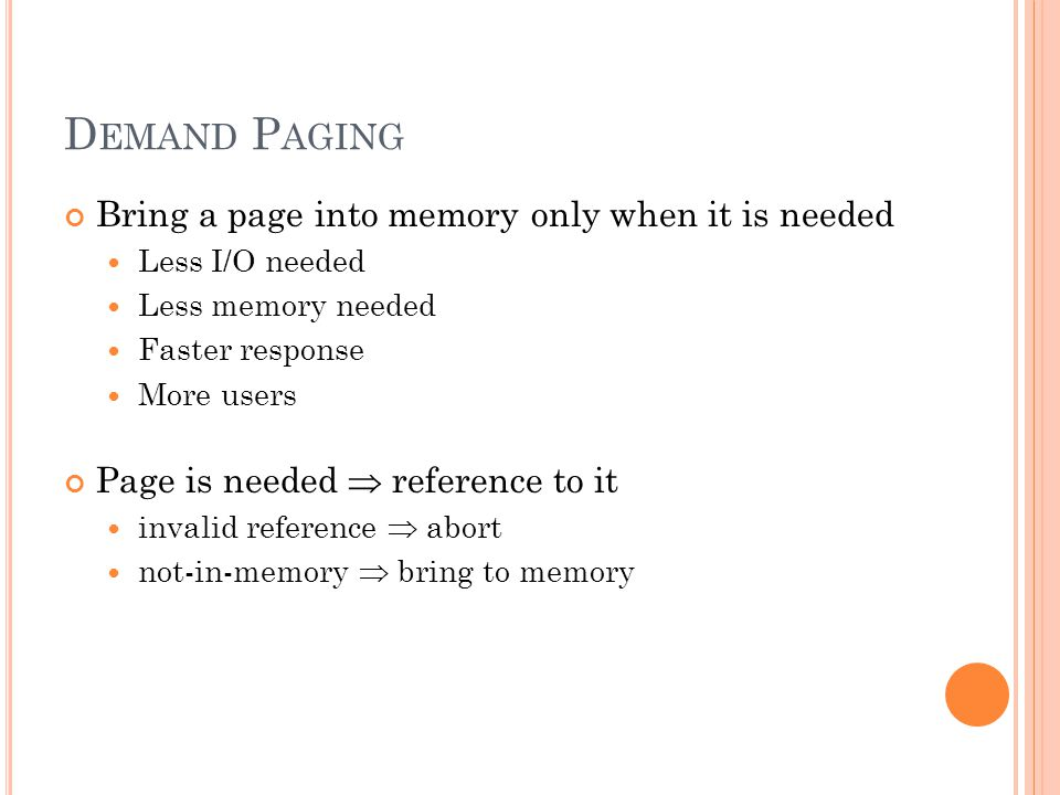 M EMORY -M APPED F ILES Memory-mapped file I/O allows file I/O to be treated as routine memory access by mapping a disk block to a page in memory A file is initially read using demand paging.