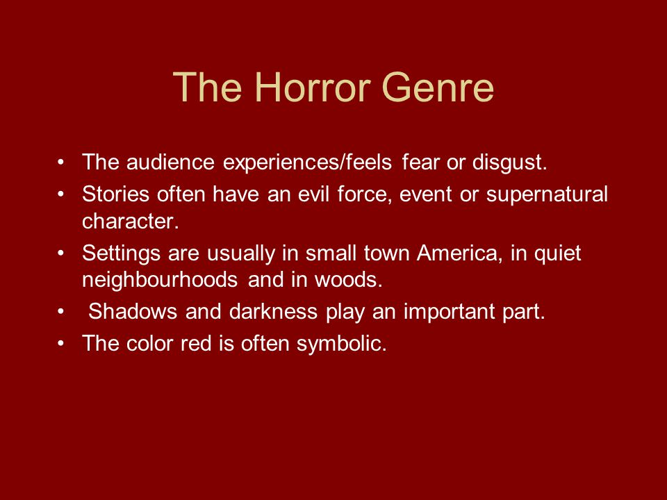 The Horror Genre The audience experiences/feels fear or disgust.