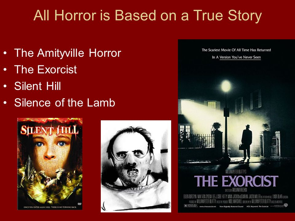 All Horror is Based on a True Story The Amityville Horror The Exorcist Silent Hill Silence of the Lamb