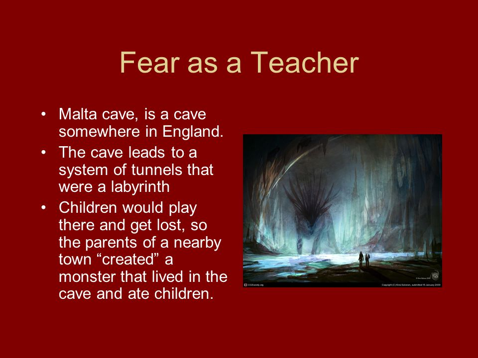 Fear as a Teacher Malta cave, is a cave somewhere in England.