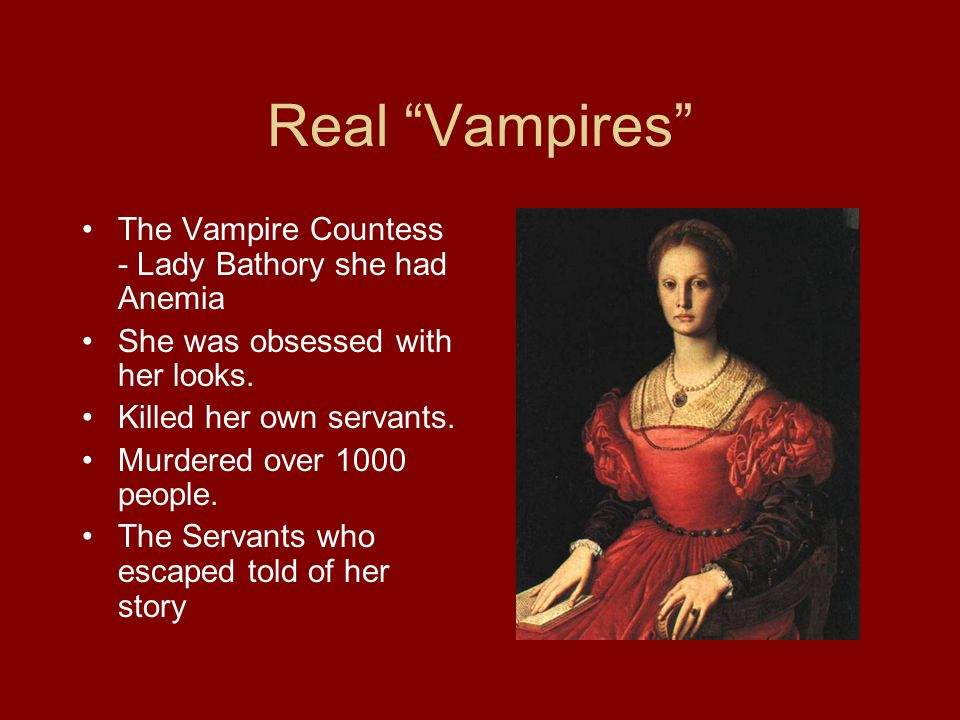 Real Vampires The Vampire Countess - Lady Bathory she had Anemia She was obsessed with her looks.